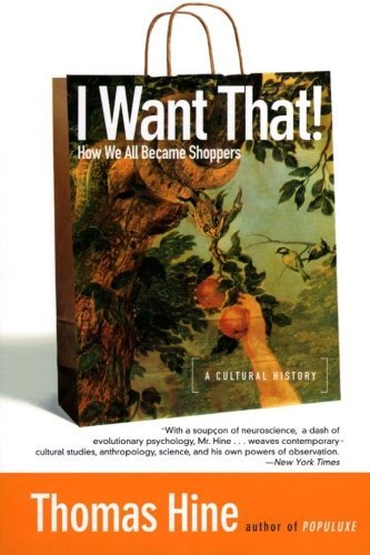 Thomas Hine I Want That! How We All Became Shoppers