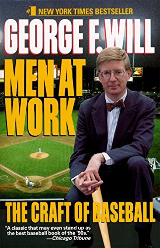 George F. Will Men At Work The Craft Of Baseball