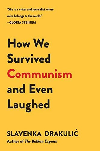 Slavenka Drakulic How We Survived Communism & Even Laughed