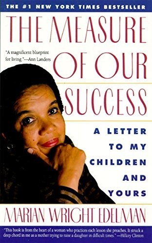 Marian Wright Edelman The Measure Of Our Success Letter To My Children And Yours