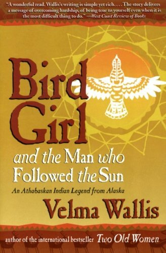 Velma Wallis Bird Girl And The Man Who Followed The Sun