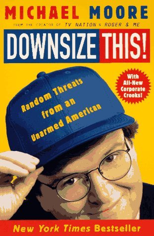 Michael Moore Downsize This! Random Threats From An Unarmed American