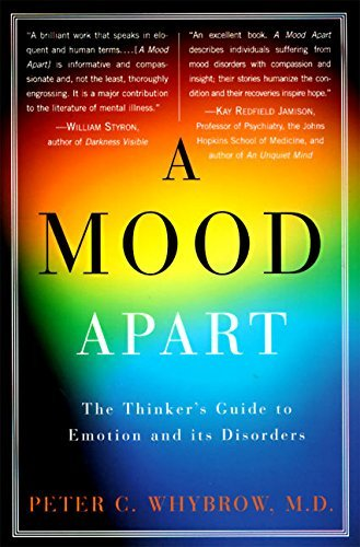 Peter C. Whybrow A Mood Apart The Thinker's Guide To Emotion And Its Disorders 1990 Edition;