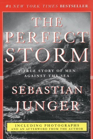 Sebastian Junger The Perfect Storm A True Story Of Men Against The