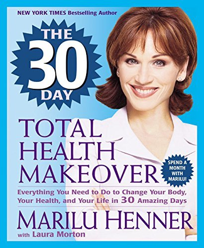 Marilu Henner The 30 Day Total Health Makeover Everything You Need To Do To Change Your Body Yo
