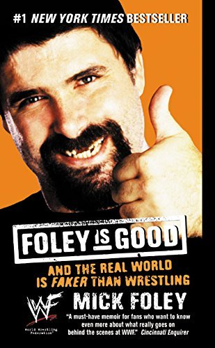 Mick Foley Foley Is Good And The Real World Is Faker Than Wrestling
