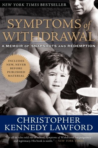 Christopher Kennedy Lawford Symptoms Of Withdrawal A Memoir Of Snapshots And Redemption