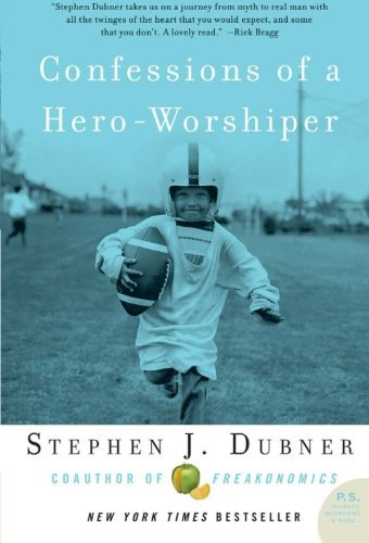 Stephen J. Dubner Confessions Of A Hero Worshiper