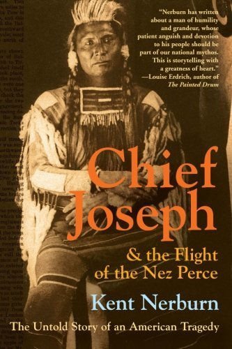 Kent Nerburn Chief Joseph & The Flight Of The Nez Perce The Untold Story Of An American Tragedy