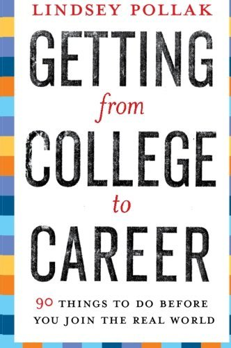 Lindsey Pollak Getting From College To Career 90 Things To Do Before You Join The Real World