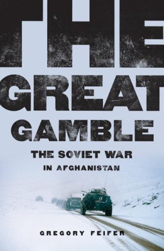 Gregory Feifer The Great Gamble The Soviet War In Afghanistan