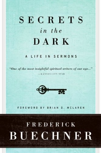 Frederick Buechner Secrets In The Dark A Life In Sermons