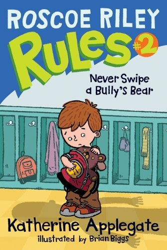 Katherine Applegate Roscoe Riley Rules #2 Never Swipe A Bully's Bear