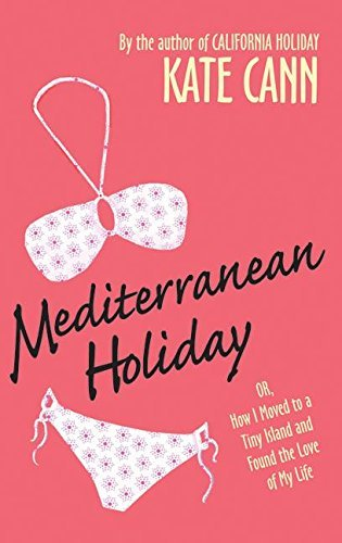 Kate Cann Mediterranean Holiday Or How I Moved To A Tiny Island And Found The Lo