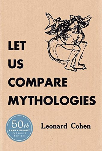 Leonard Cohen Let Us Compare Mythologies