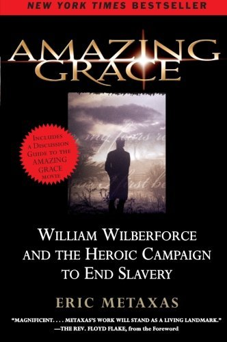 Eric Metaxas Amazing Grace William Wilberforce And The Heroic Campaign To En