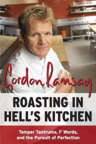 Gordon Ramsay Roasting In Hell's Kitchen Temper Tantrums F Words And The Pursuit Of Perf