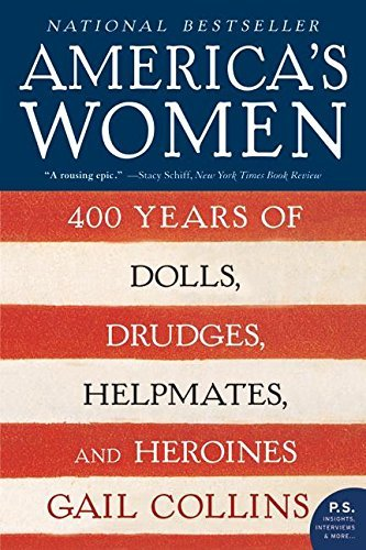 Gail Collins America's Women 400 Years Of Dolls Drudges Helpmates And Heroi