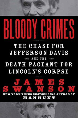 James L. Swanson Bloody Crimes The Chase For Jefferson Davis And The Death Pagea
