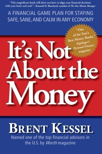 Brent Kessel It's Not About The Money A Financial Game Plan For Staying Safe Sane And