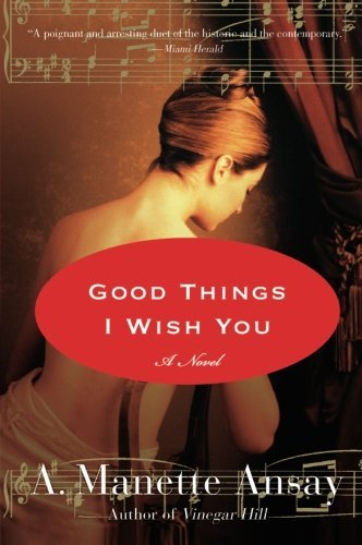 A. Manette Ansay Good Things I Wish You