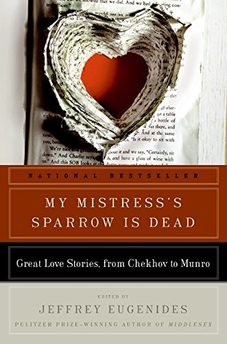 Jeffrey Eugenides My Mistress's Sparrow Is Dead Great Love Stories From Chekhov To Munro