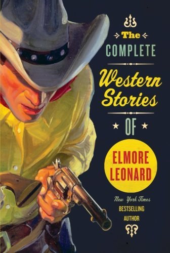Elmore Leonard The Complete Western Stories Of Elmore Leonard