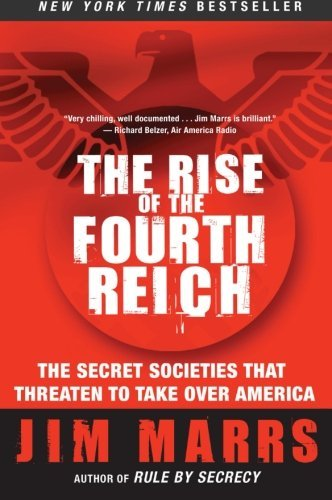 Jim Marrs The Rise Of The Fourth Reich The Secret Societies That Threaten To Take Over A