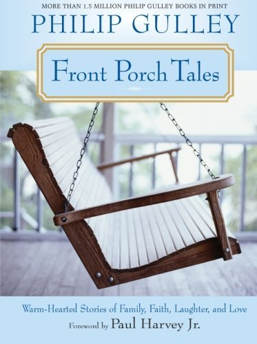 Philip Gulley Front Porch Tales Warm Hearted Stories Of Family Faith Laughter