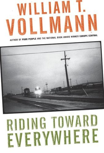 William T. Vollmann Riding Toward Everywhere