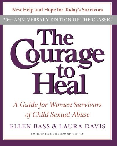 Ellen Bass The Courage To Heal A Guide For Women Survivors Of Child Sexual Abuse 0004 Edition; 20th Anniversa
