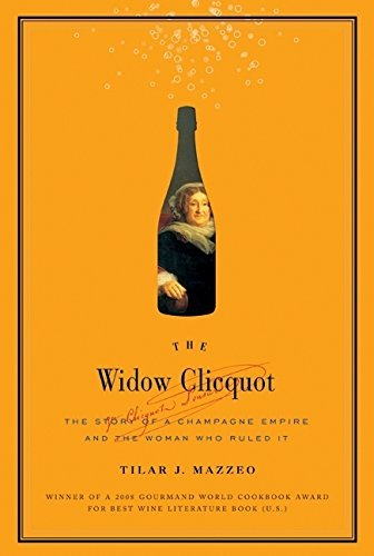 Tilar J. Mazzeo The Widow Clicquot The Story Of A Champagne Empire And The Woman Who