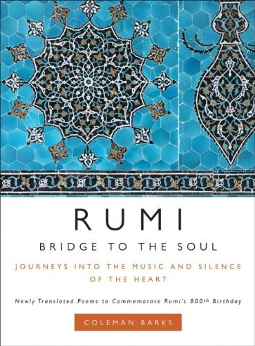 Coleman Barks Rumi Bridge To The Soul Journeys Into The Music And S