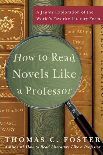 Thomas C. Foster How To Read Novels Like A Professor A Jaunty Exploration Of The World's Favorite Lite
