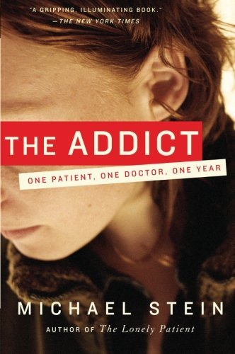 Michael Stein The Addict One Patient One Doctor One Year