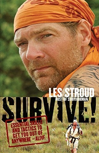 Les Stroud Survive! Essential Skills And Tactics To Get You Out Of An