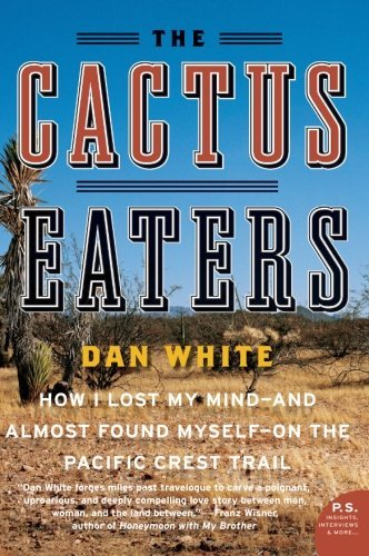 Dan White The Cactus Eaters How I Lost My Mind And Almost Found Myself On T