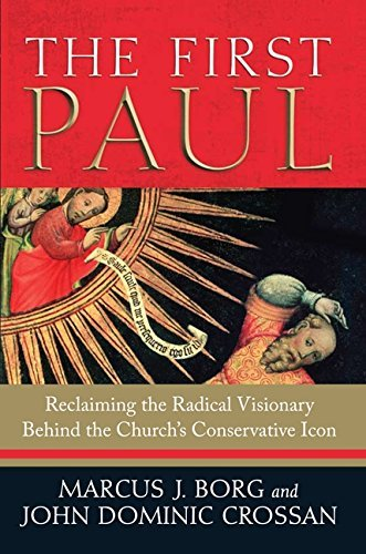 Marcus J. Borg The First Paul Reclaiming The Radical Visionary Behind The Churc