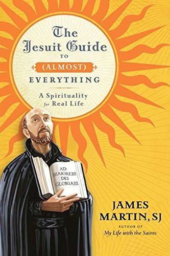 James Martin The Jesuit Guide To (almost) Everything A Spirituality For Real Life