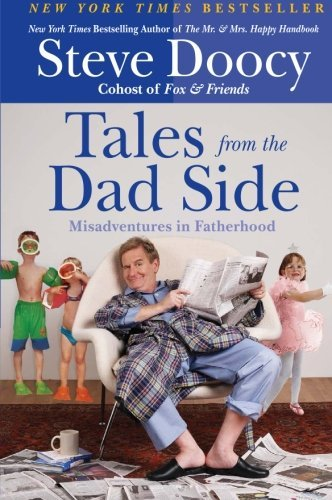 Steve Doocy Tales From The Dad Side Misadventures In Fatherhood
