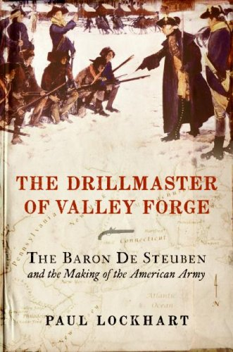 Paul Douglas Lockhart Drillmaster Of Valley Forge The The Baron De Steuben And The Making Of The Americ