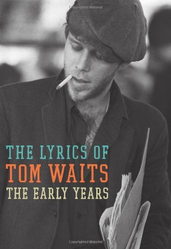 Waits Tom Early Years The The Lyrics Of Tom Waits (1971 1982)