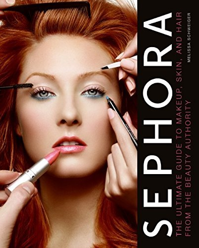 Melissa Schweiger Sephora The Ultimate Guide To Makeup Skin And Hair From