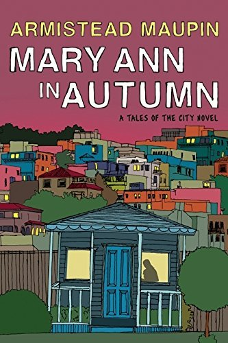 Armistead Maupin Mary Ann In Autumn A Tales Of The City Novel