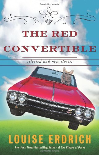 Louise Erdrich Red Convertible The Selected And New Stories 1978 2008