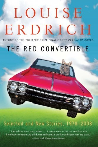 Louise Erdrich The Red Convertible Selected And New Stories 1978 2008
