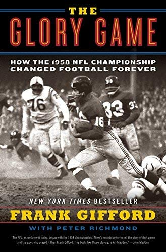 Frank Gifford The Glory Game How The 1958 Nfl Championship Changed Football Fo