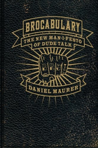 Daniel Maurer Brocabulary The New Man I Festo Of Dude Talk
