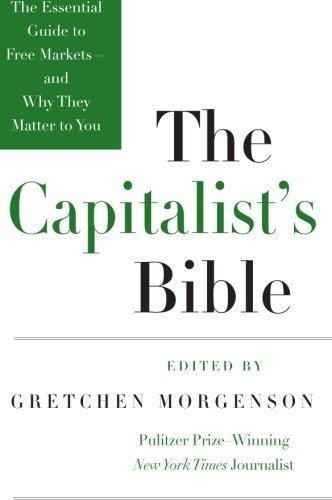 Gretchen Morgenson The Capitalist's Bible The Essential Guide To Free Markets And Why They