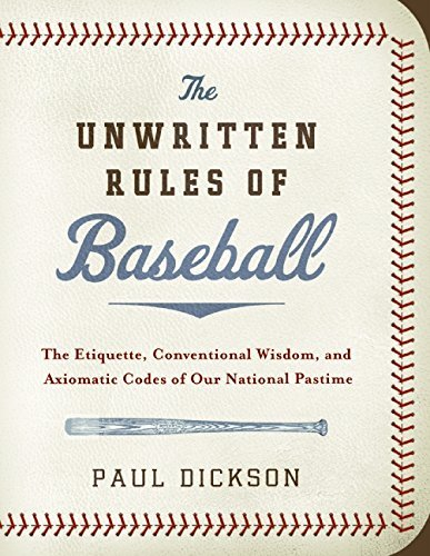 Paul Dickson The Unwritten Rules Of Baseball The Etiquette Conventional Wisdom And Axiomatic